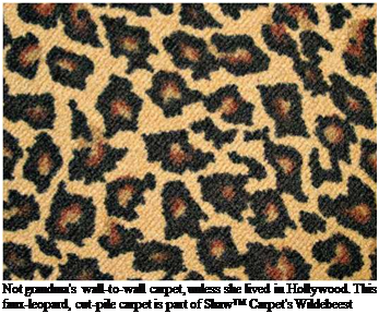 Подпись: Not grandma's wall-to-wall carpet, unless she lived in Hollywood. This faux-leopard, cut-pile carpet is part of Shaw™ Carpet's Wildebeest series.