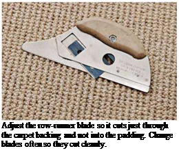 Подпись: Adjust the row-runner blade so it cuts just through the carpet backing and not into the padding. Change blades often so they cut cleanly.
