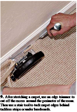 Подпись: 9. After stretching a carpet, use an edge trimmer to cut off the excess around the perimeter of the room. Then use a stair tool to tuck carpet edges behind tackless strips or under baseboards.